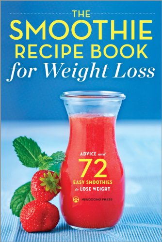 The Smoothie Recipe Book for Weight Loss: Advice and 72 Easy Smoothies to Lose Weight by Mendocino Press