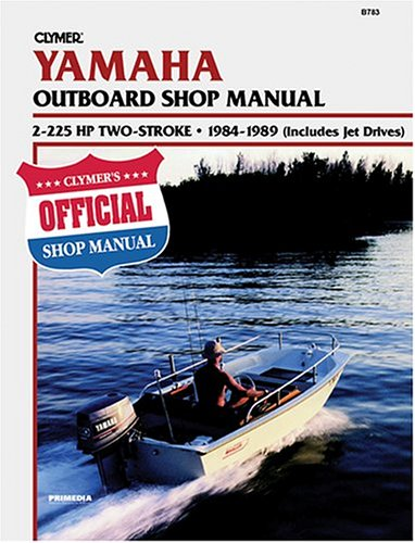 Clymer Yamaha Outboard Shop Manual, 2-225 Hp 2-Stroke, 1984-1989 (Includes Jet Drives) (Clymer Motorcycle Repair) Randy Stephens