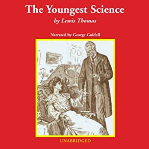 The Youngest Science: Notes of a Medicine Watcher | [Lewis Thomas]
