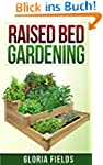 Raised Bed Gardening: The Definitive...
