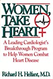 img - for WOMEN, TAKE HEART, A LEADING CARDIOLOGIST'S BREAKTHROUGH PROGRAM TO HELP WOMEN C book / textbook / text book