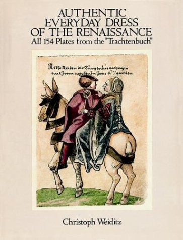 "Authentic Everyday Dress of the Renaissance: All 154 Plates from the ""Trachtenbuch..."