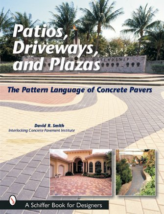Patios, Driveways, and Plazas: The Pattern Language of Concrete Pavers (Schiffer Book for Designers)
