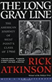 The Long Gray Line: The American Journey of West Point's Class of 1966 (0805062912) by Atkinson, Rick
