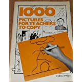 1000 Pictures for Teachers to Copyby Andrew Wright