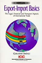 Export-Import Basics: The Legal, Financial & Transport Aspects of International Trade (ICC publication)