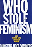 Christina Sommers Who Stole Feminism?: How Women Have Betrayed Women