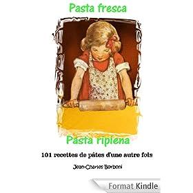 Pasta fresca et pasta ripiena: P�te fra�che et p�te farcie (101 recettes de p�tes d'une autre fois t. 5)