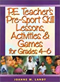 img - for P.E. Teacher's Pre-Sport Skill Lessons, Activities & Games for Grades 4-6 book / textbook / text book