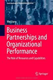 Business Partnerships and Organizational Performance: The Role of Resources and Capabilities (Contributions to Management Science)