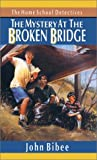 The Mystery at the Broken Bridge (Home School Detectives)