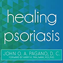 Healing Psoriasis: The Natural Alternative (       UNABRIDGED) by John O. A. Pagano Narrated by Barry Abrams