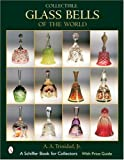Collectible Glass Bells of the World (A Schiffer Book for Collectors)