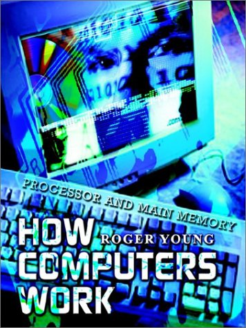 How Computers Work: Processor and Main Memory