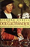 Der Tuchhändler - Sonderausgabe - Roman aus dem späten Mittelalter - Richard Dübell