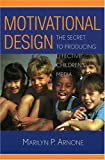 Motivational Design: The Secret to Producing Effective Children's Media (0810850370) by Marilyn P. Arnone