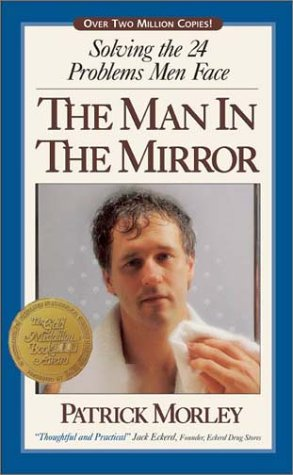 The Man in the Mirror: Solving the 24 Problems Men Face, Morley,Patrick