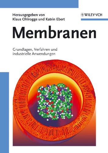Membranen Grundlagen, Verfahren und industrielle Anwendungen