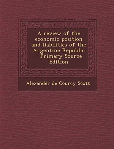 A review of the economic position and liabilities of the Argentine Republic