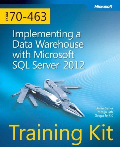 Training Kit (Exam 70-463): Implementing a Data Warehouse with Microsoft SQL Server 2012 (Microsoft Press Training Kit) by Sarka, Dejan, Lah, Matija, Jerkic, Grega (2012) Paperback