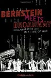 img - for Bernstein Meets Broadway: Collaborative Art in a Time of War (Broadway Legacies) book / textbook / text book