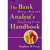 The Bank Analyst's Handbook: Money, Risk and Conjuring Tricksby Stephen M. Frost