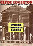 Where Trouble Sleeps (1565120612) by Clyde Edgerton