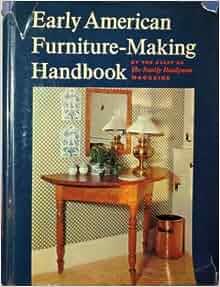 Early American Furniture Making Handbook Family Handyman
