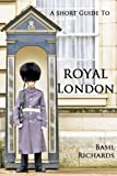 Royal London (Short Guides to London)
