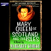 Mary Queen of Scotland and the Isles | [Margaret George]