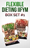 Flexible Dieting IIFYM Box Set #1 Flexible Dieting 101 + The Flexible Dieting Cookbook: 160 Delicious High Protein Recipes for Building Healthy Lean Muscle & Shredding Fat