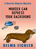 Murder Can Depress Your Dachshund (Thorndike Mystery) (0786296372) by Eichler, Selma