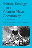 Political Ecology in a Yucatec Maya Community (0816523932) by Anderson, E. N.