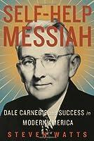 Self-Help Messiah: Dale Carnegie and Success in Modern America from Steven Watts
