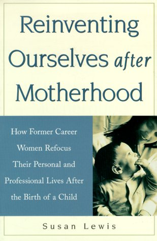 Reinventing Ourselves After Motherhood: How Former Career Women Refocus Their Personal and Professional