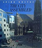 The City Assembled: The Elements of Urban Form Through History (0500281726) by Spiro Kostof