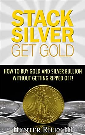 stack silver get gold how to buy gold and