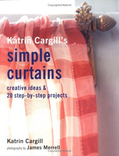 Katrin Cargill's Simple Curtains: Creative Ideas & 20 Step-By-Step Projects