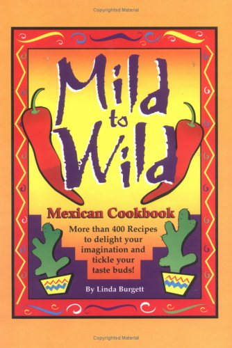 Mild to Wild Mexican Cookbook, Linda Burgett
