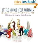 Little Needle-Felt Animals: 30 Cute a...