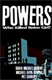 Powers Volume 1: Who Killed Retro Girl?: Who Killed Retro Girl? v. 1 Brian Michael Bendis