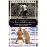 The Territorial Imperative: A Personal Inquiry Into the Animals Origins of Property and Nations (Kodansha Globe)