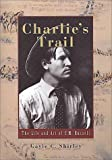 Charlie's Trail: The Life and Art of C.M. Russell