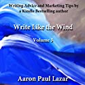 Write Like the Wind: Volume 3 (       UNABRIDGED) by Aaron Paul Lazar Narrated by George Kuch