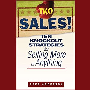 TKO Sales!: Ten Knockout Strategies for Selling More of Anything | [Dave Anderson]