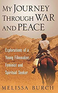 My Journey Through War And Peace: Explorations Of A Young Filmmaker, Feminist And Spiritual Seeker by Melissa Burch ebook deal