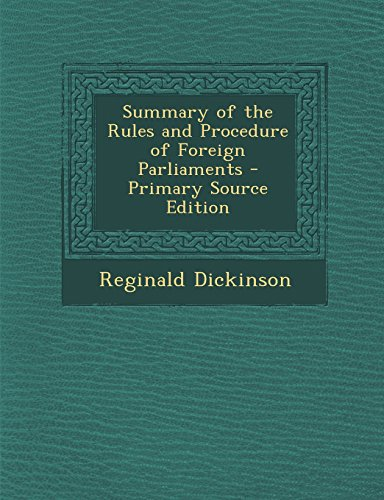 Summary of the Rules and Procedure of Foreign Parliaments - Primary Source Edition