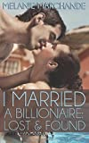 By Melanie Marchande I Married a Billionaire: Lost and Found (Contemporary Romance) [Paperback]