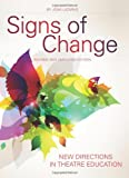 Signs of Change: New Directions in Theatre Education (Intellect Books - Theatre in Education)