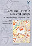 img - for Lords and Towns in Medieval Europe: The European Historic Towns Atlas Project book / textbook / text book